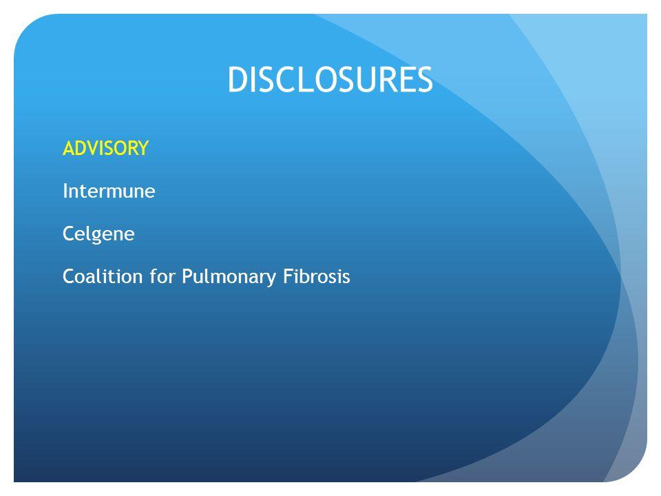 DISCLOSURES ADVISORY Intermune Celgene Coalition for Pulmonary Fibrosis