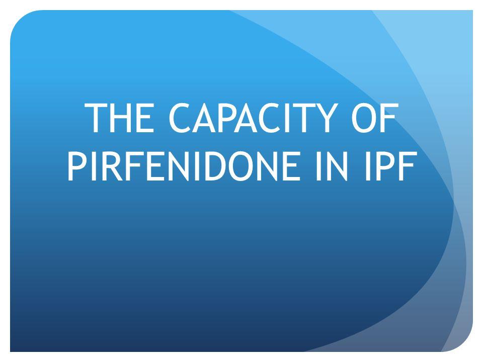 THE CAPACITY OF PIRFENIDONE IN IPF