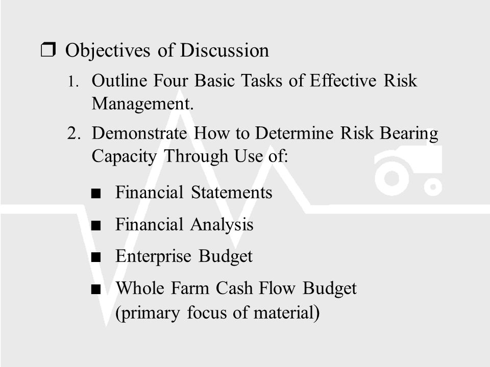 rObjectives of Discussion 1. Outline Four Basic Tasks of Effective Risk Management.
