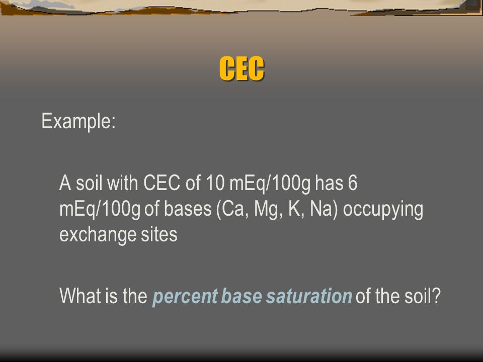 CEC Estimations that > 99% of cations in soil solution are adsorbed...