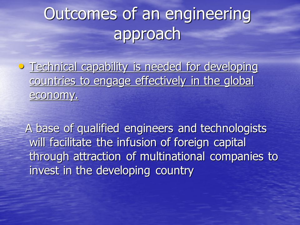 Outcomes of an engineering approach Technical capability is needed for developing countries to engage effectively in the global economy.