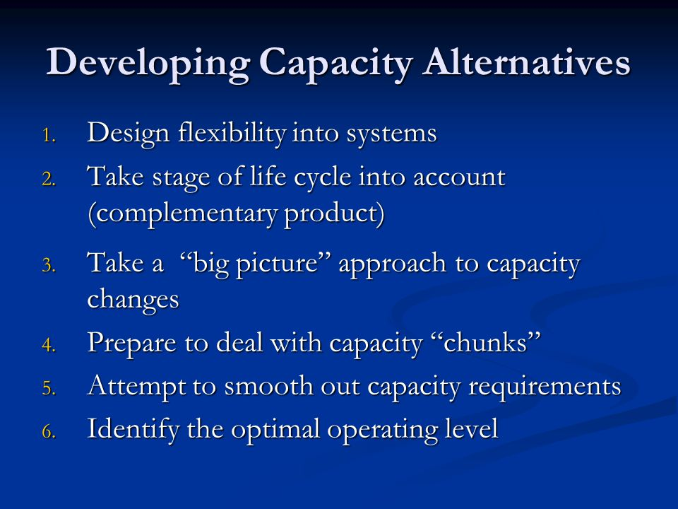 Developing Capacity Alternatives 1.Design flexibility into systems 2.