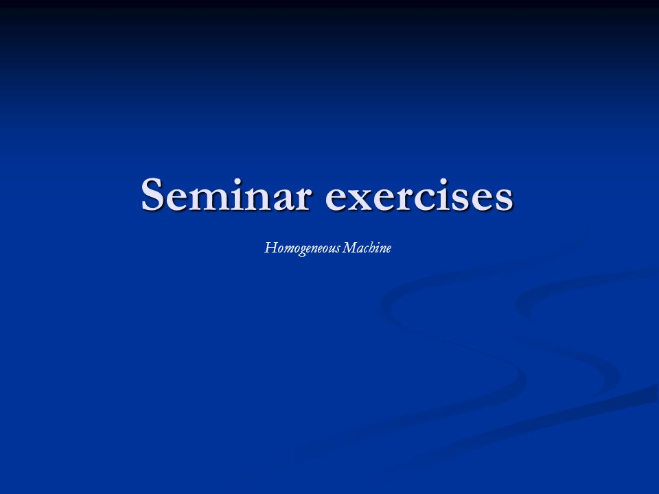 Seminar exercises Homogeneous Machine