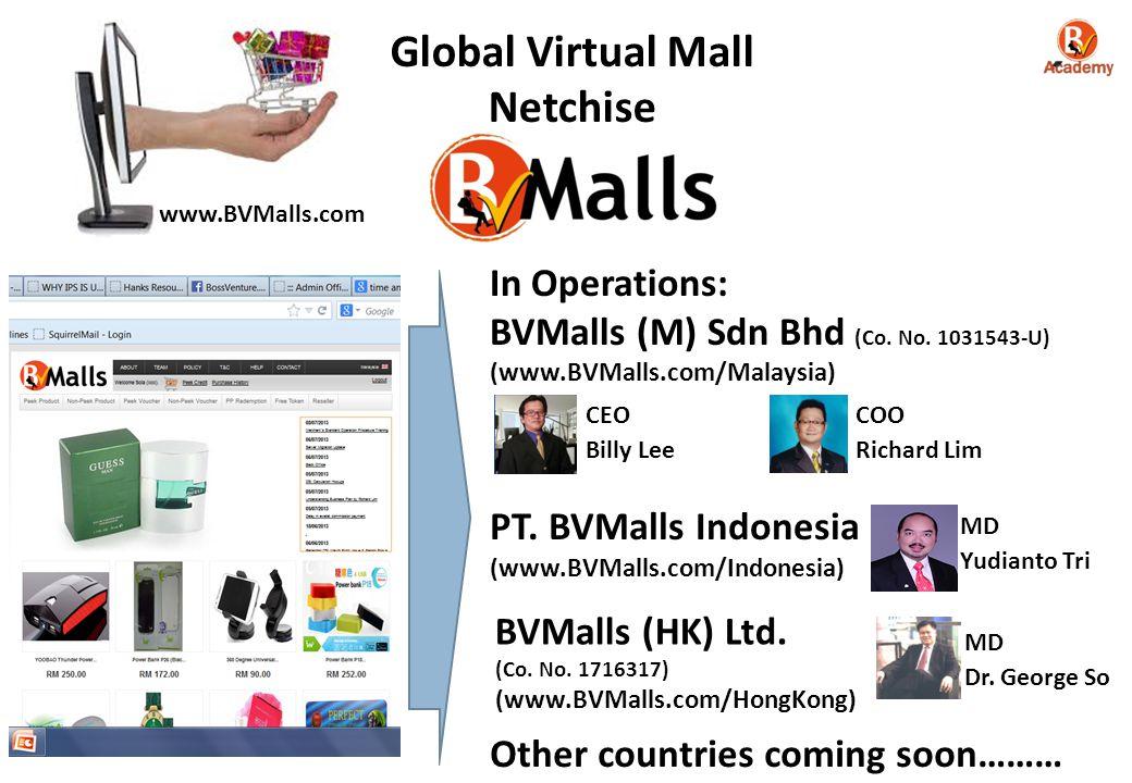 Global Virtual Mall Netchise www.BVMalls.com In Operations: BVMalls (M) Sdn Bhd (Co.