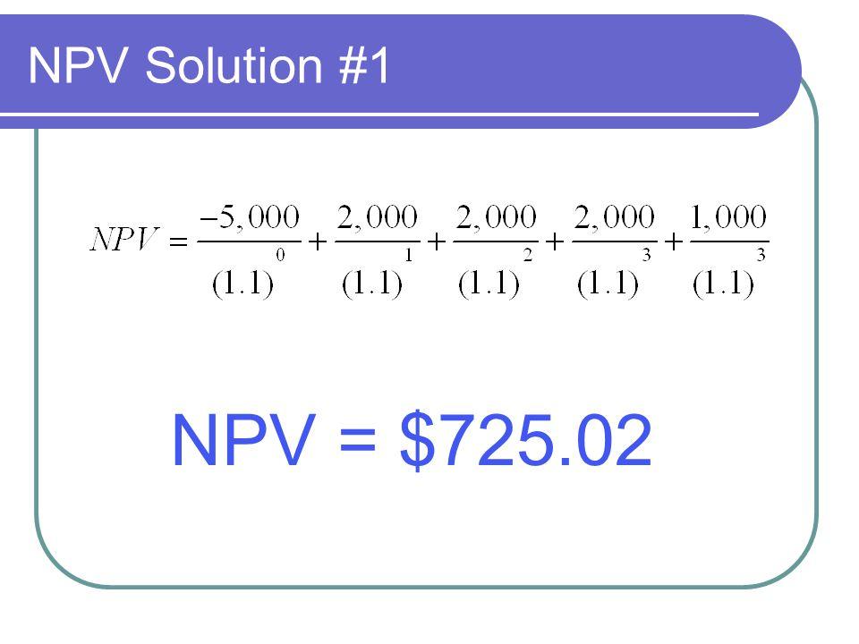 NPV Solution #1 NPV = $725.02
