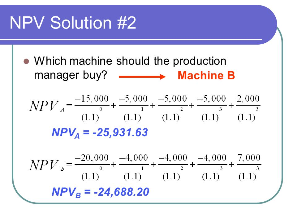 NPV Solution #2 Which machine should the production manager buy.