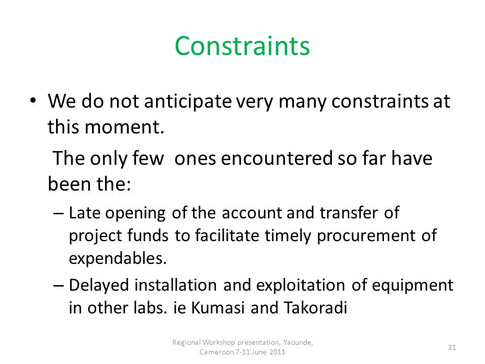 Constraints We do not anticipate very many constraints at this moment.