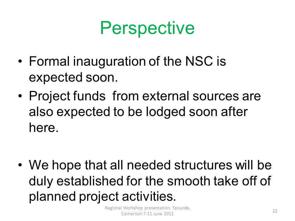 Perspective Formal inauguration of the NSC is expected soon.