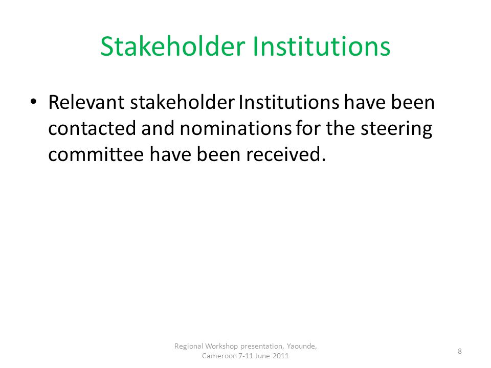 Stakeholder Institutions Relevant stakeholder Institutions have been contacted and nominations for the steering committee have been received.