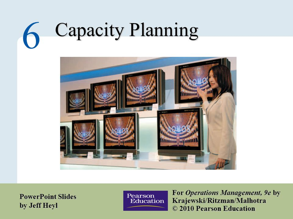 6 – 1 Copyright © 2010 Pearson Education, Inc. Publishing as Prentice Hall. Capacity Planning 6 For Operations Management, 9e by Krajewski/Ritzman/Mal