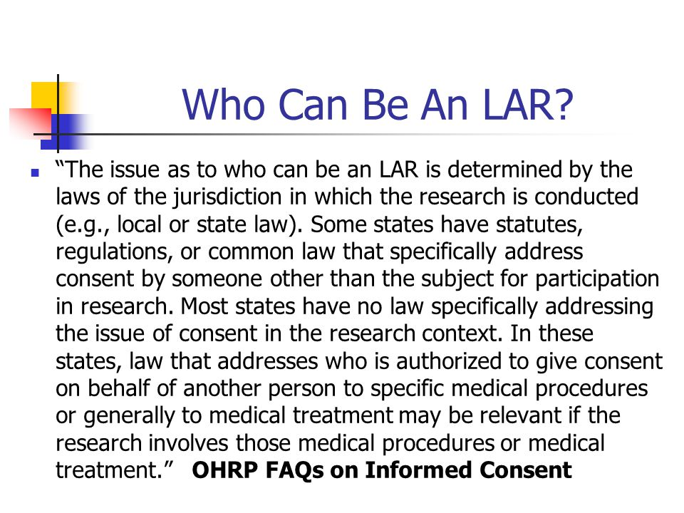 Who Can Be An LAR? The issue as to who can be an LAR is determined by the laws of the jurisdiction in which the research is conducted (e.g., local or