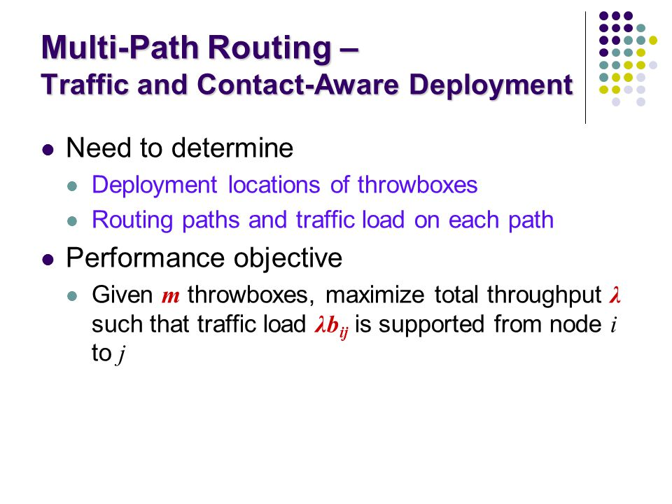 Multi-Path Routing – Traffic and Contact-Aware Deployment Need to determine Deployment locations of throwboxes Routing paths and traffic load on each