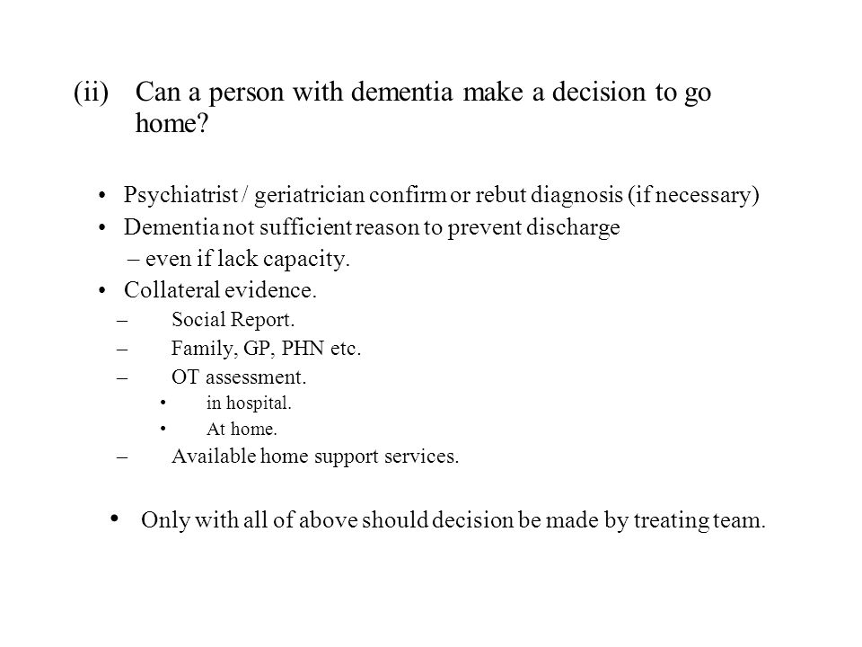 (ii)Can a person with dementia make a decision to go home.