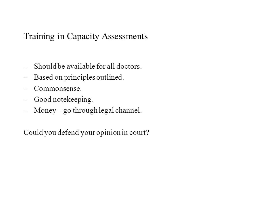 Training in Capacity Assessments –Should be available for all doctors.
