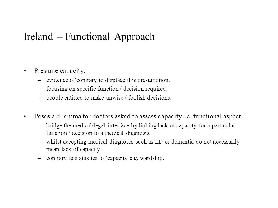 Ireland – Functional Approach Presume capacity.–evidence of contrary to displace this presumption.
