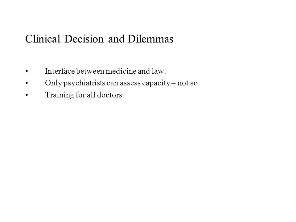 Clinical Decision and Dilemmas Interface between medicine and law.