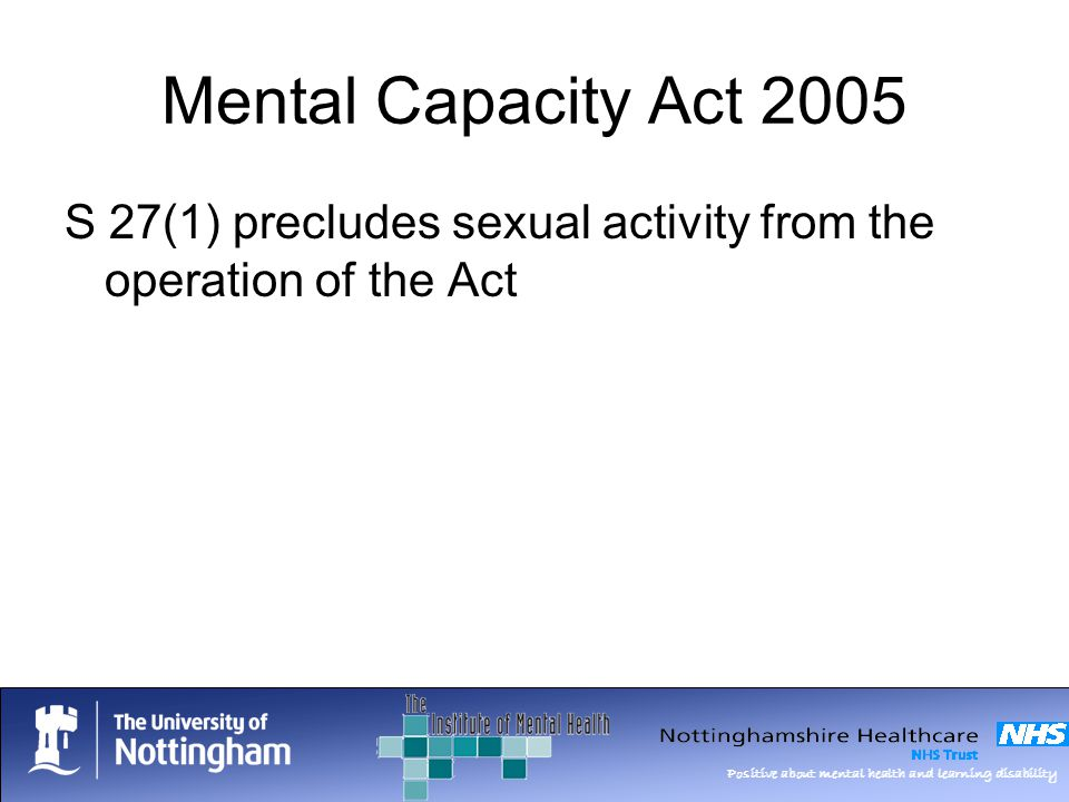 Mental Capacity Act 2005 S 27(1) precludes sexual activity from the operation of the Act