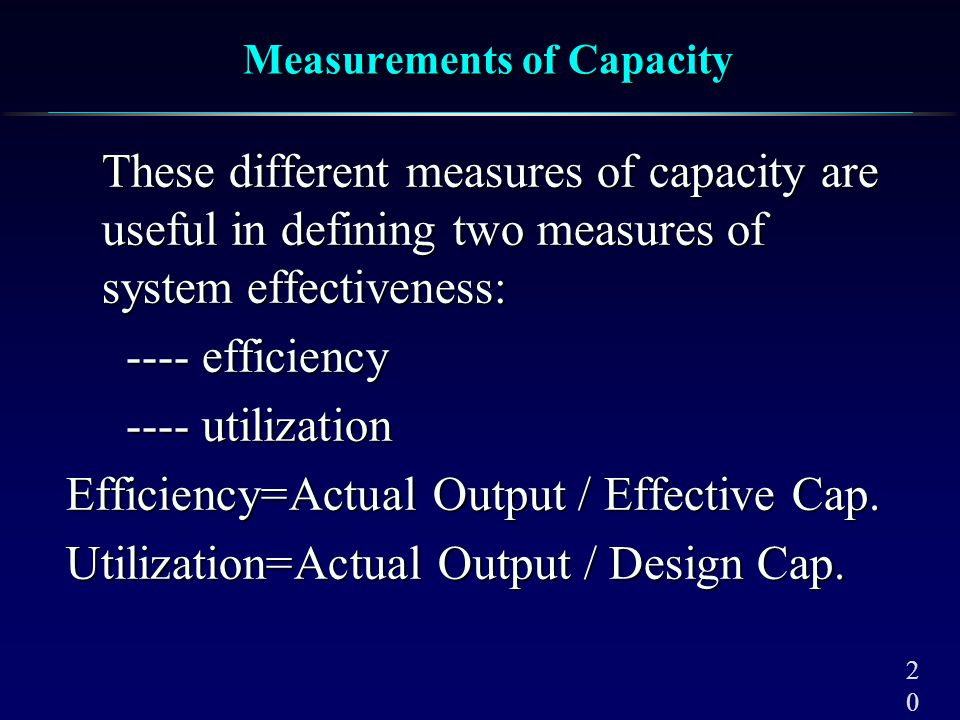 2020 Measurements of Capacity These different measures of capacity are useful in defining two measures of system effectiveness: These different measur