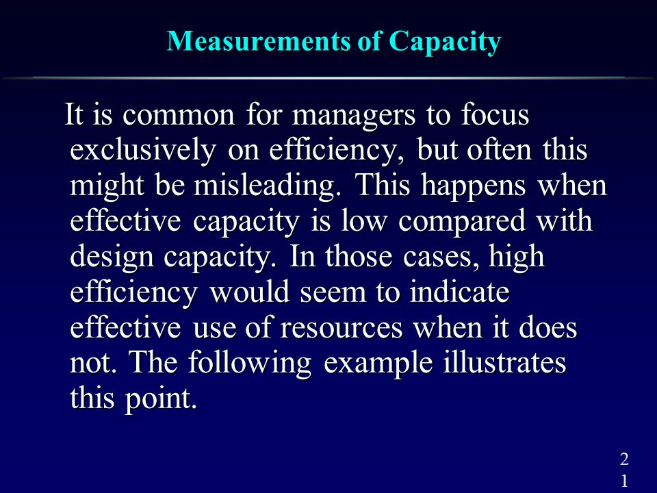 2121 Measurements of Capacity It is common for managers to focus exclusively on efficiency, but often this might be misleading. This happens when effe