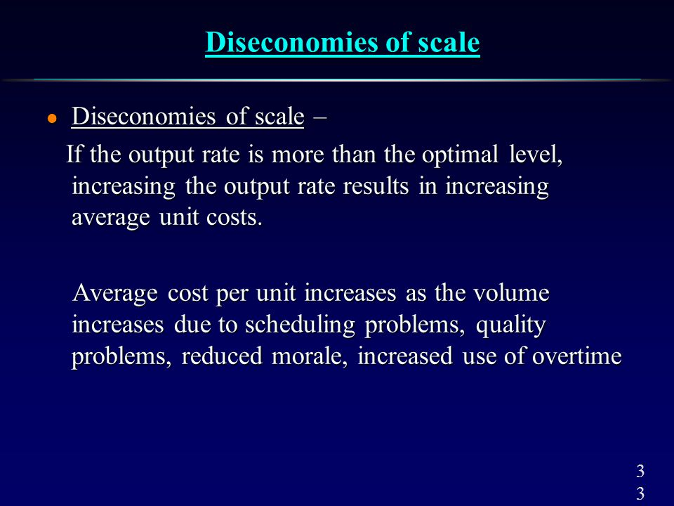 3 Diseconomies of scale l Diseconomies of scale – If the output rate is more than the optimal level, increasing the output rate results in increasing