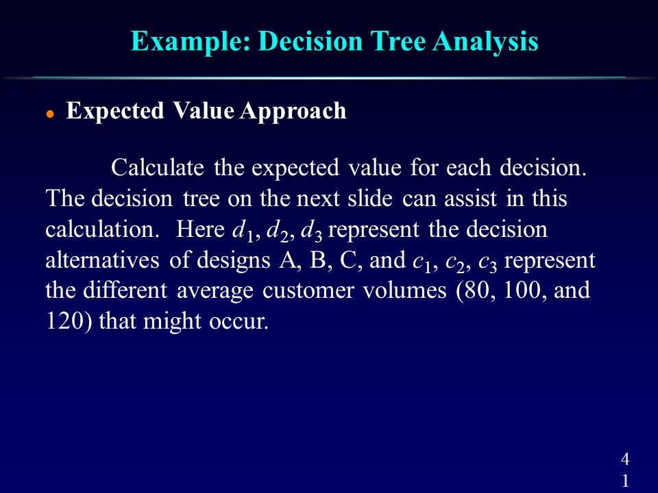 4141 l Expected Value Approach Calculate the expected value for each decision. The decision tree on the next slide can assist in this calculation. Her