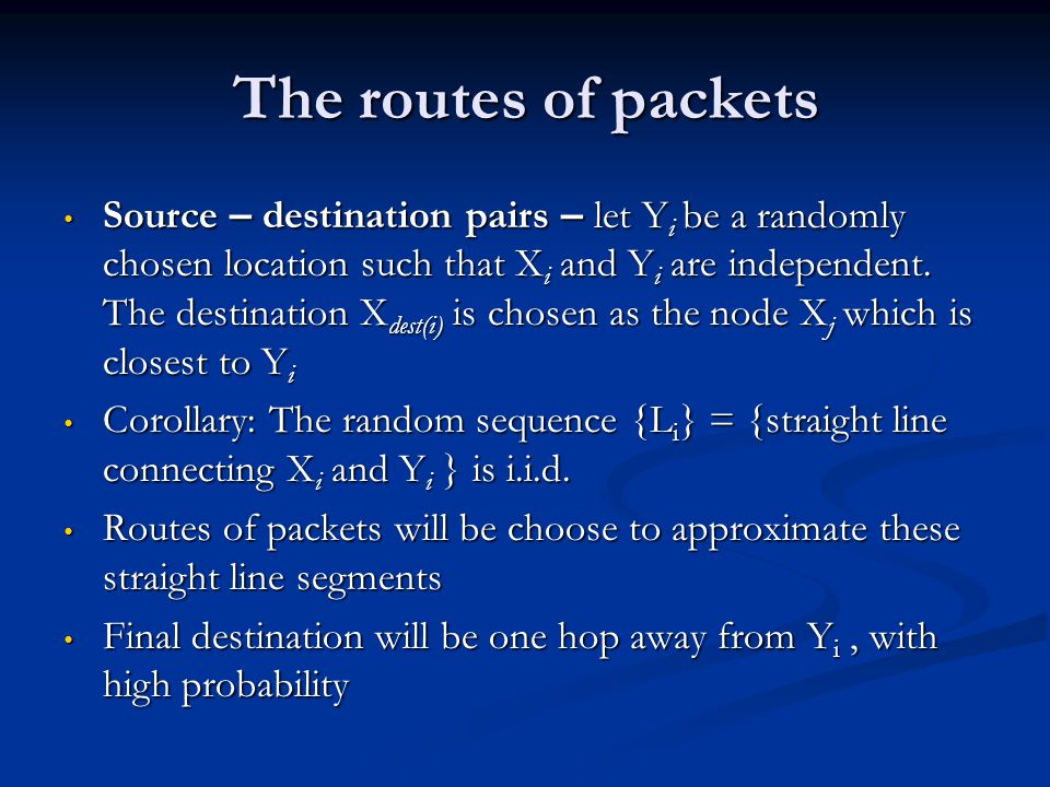 The routes of packets Source – destination pairs – let Y i be a randomly chosen location such that X i and Y i are independent. The destination X dest