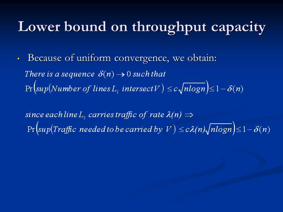 Lower bound on throughput capacity Because of uniform convergence, we obtain: Because of uniform convergence, we obtain: