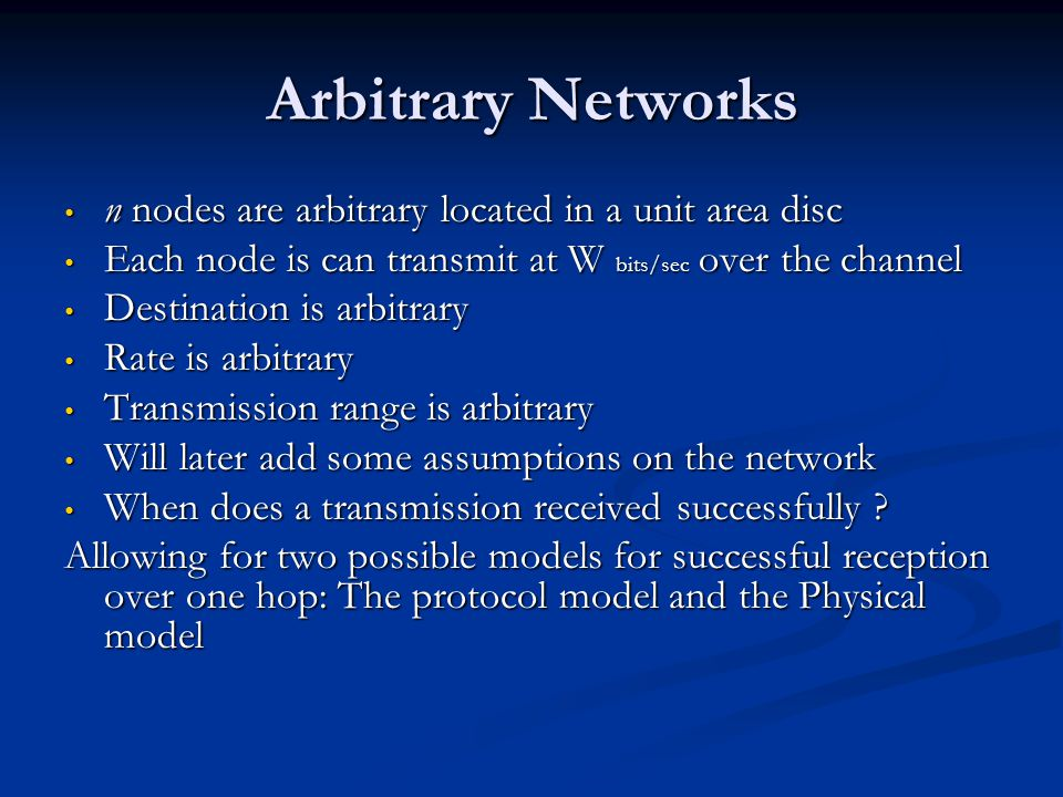 Arbitrary Networks n nodes are arbitrary located in a unit area disc n nodes are arbitrary located in a unit area disc Each node is can transmit at W