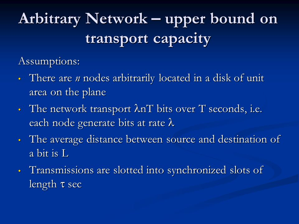 Theorem In the protocol model, the transport capacity nL is bounded as follows: In the protocol model, the transport capacity nL is bounded as follows: In the physical model, In the physical model,