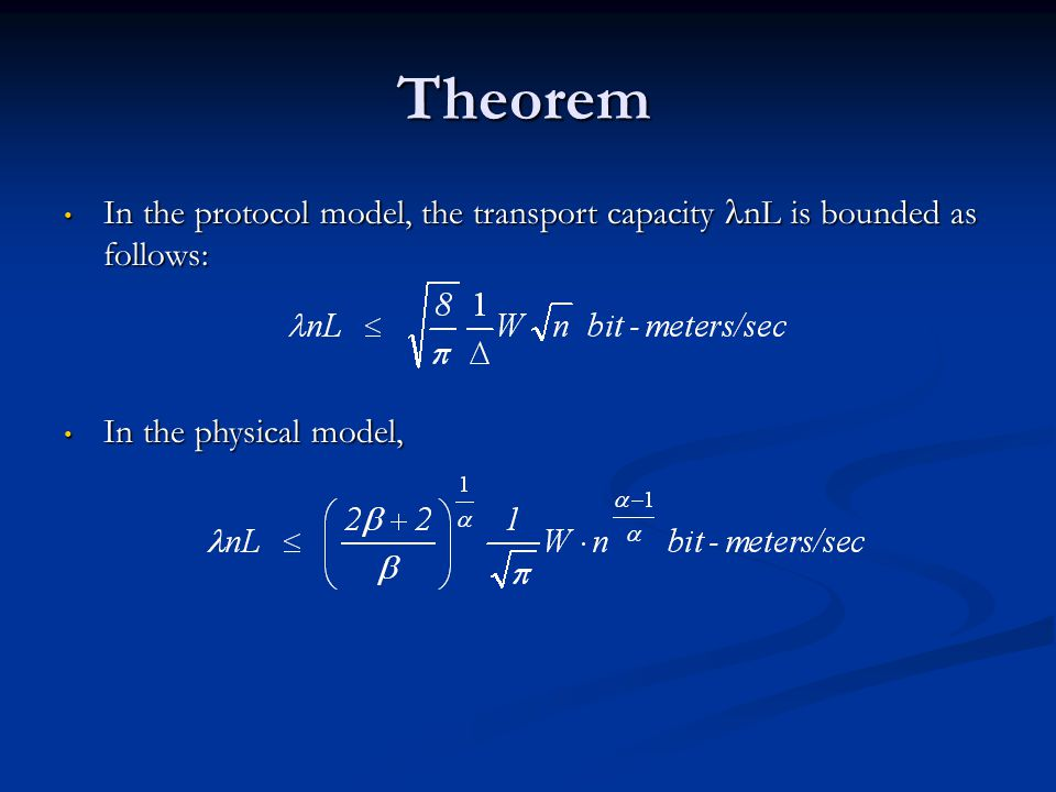 Theorem In the protocol model, the transport capacity nL is bounded as follows: In the protocol model, the transport capacity nL is bounded as follows