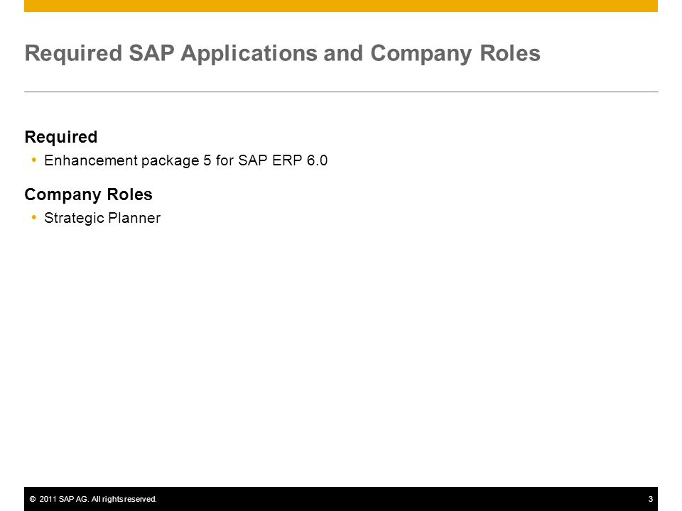 ©2011 SAP AG. All rights reserved.3 Required SAP Applications and Company Roles Required Enhancement package 5 for SAP ERP 6.0 Company Roles Strategic
