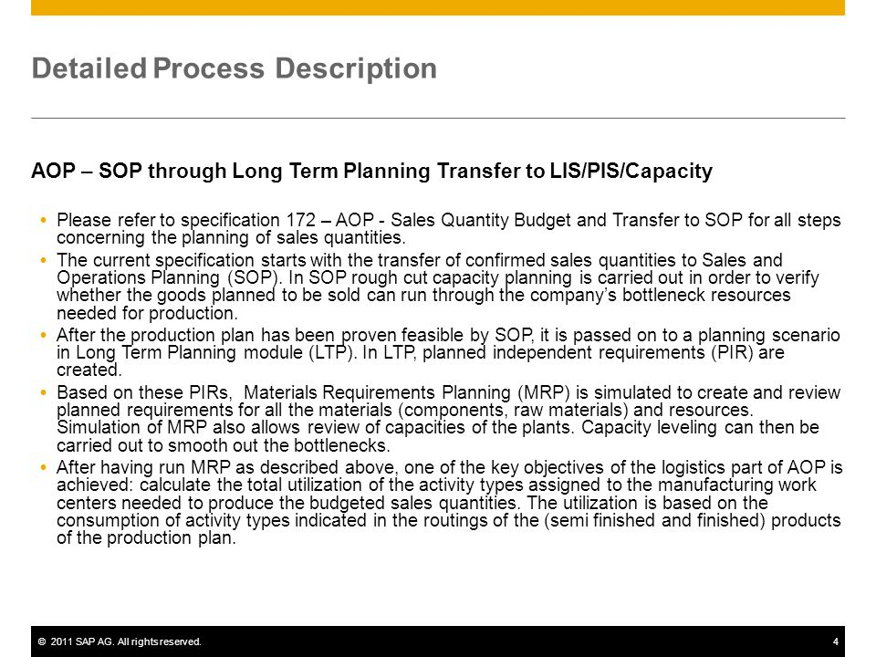 ©2011 SAP AG. All rights reserved.4 Detailed Process Description AOP – SOP through Long Term Planning Transfer to LIS/PIS/Capacity Please refer to spe