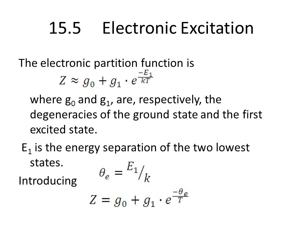 15.5 Electronic Excitation The electronic partition function is where g 0 and g 1, are, respectively, the degeneracies of the ground state and the first excited state.