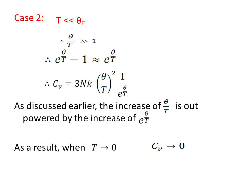 Case 2: As discussed earlier, the increase of is out powered by the increase of As a result, when T << θ E