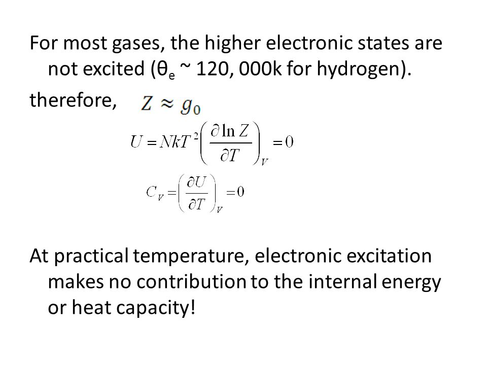 For most gases, the higher electronic states are not excited (θ e ~ 120, 000k for hydrogen).