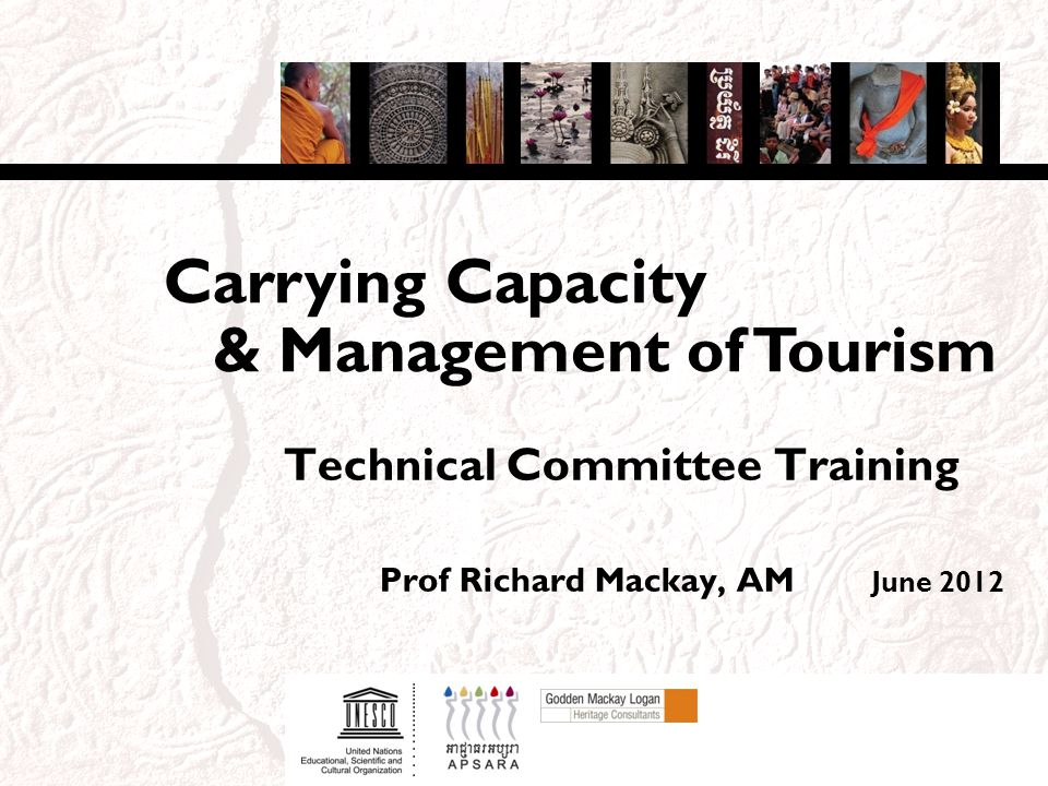 Technical Committee Training Prof Richard Mackay, AM June 2012 & Management of Tourism Carrying Capacity