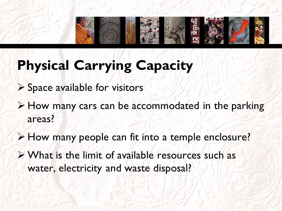 Physical Carrying Capacity Space available for visitors How many cars can be accommodated in the parking areas.