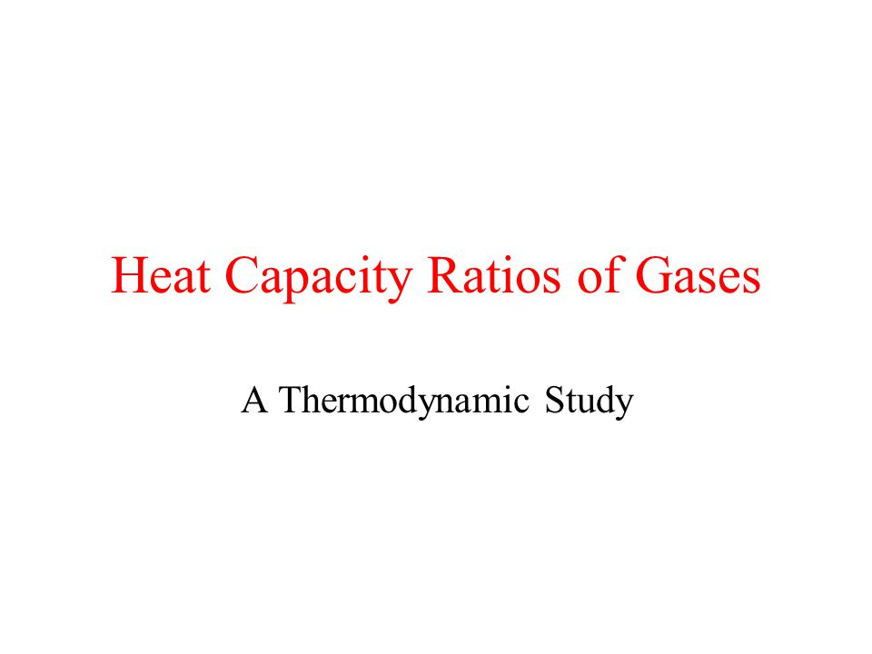 Heat Capacity Ratios of Gases A Thermodynamic Study