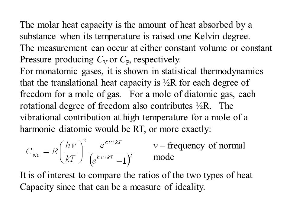 The molar heat capacity is the amount of heat absorbed by a substance when its temperature is raised one Kelvin degree. The measurement can occur at e