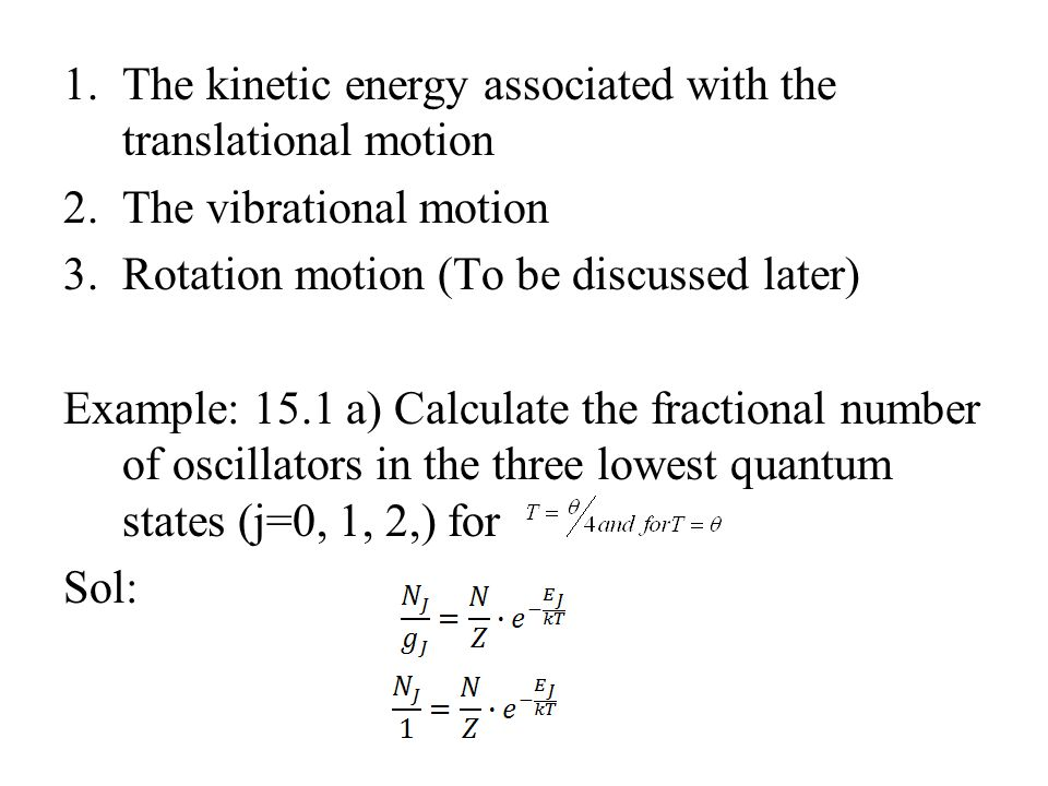 1.The kinetic energy associated with the translational motion 2.The vibrational motion 3.Rotation motion (To be discussed later) Example: 15.1 a) Calc