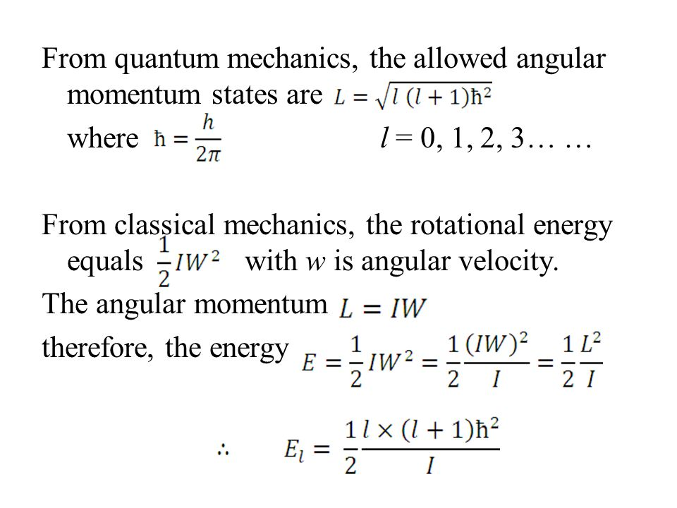 From quantum mechanics, the allowed angular momentum states are where l = 0, 1, 2, 3… … From classical mechanics, the rotational energy equalswith w i