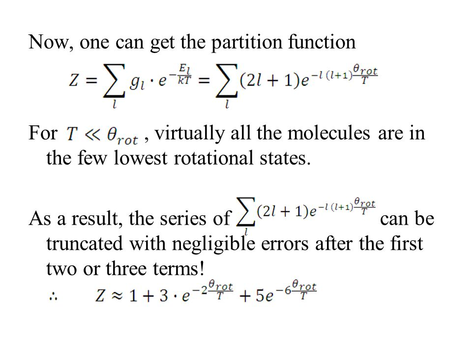 Now, one can get the partition function For, virtually all the molecules are in the few lowest rotational states. As a result, the series of can be tr