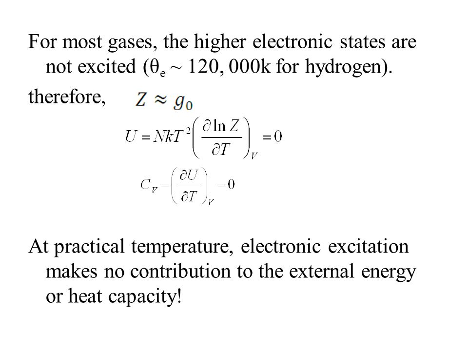For most gases, the higher electronic states are not excited (θ e ~ 120, 000k for hydrogen). therefore, At practical temperature, electronic excitatio