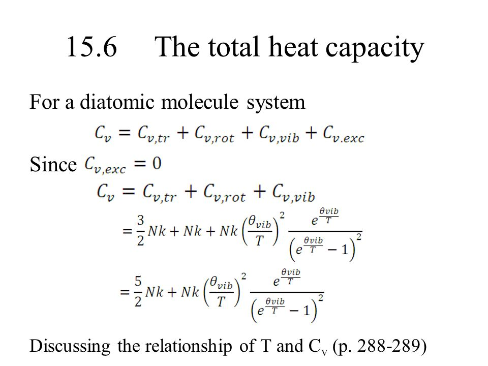 15.6 The total heat capacity For a diatomic molecule system Since Discussing the relationship of T and C v (p. 288-289)