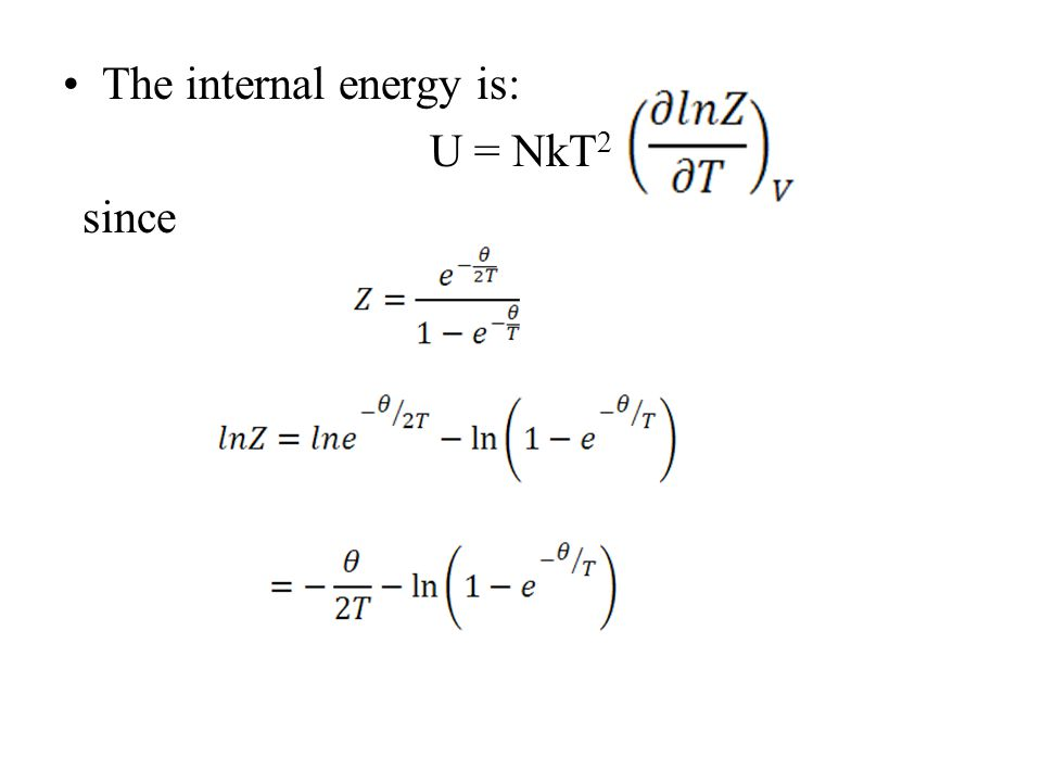The internal energy is: U = NkT 2 since