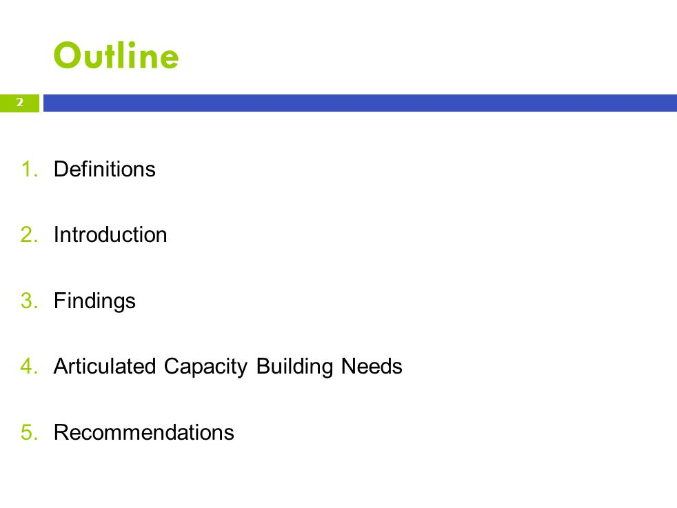Outline 1.Definitions 2.Introduction 3.Findings 4.Articulated Capacity Building Needs 5.Recommendations 2