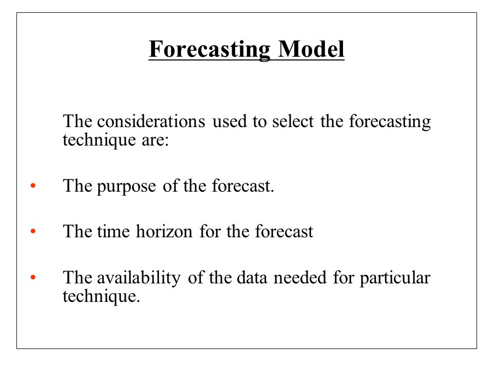 Forecasting Model The model is judged by the following criteria: Accuracy which is measured by how accurately the model predicts future values, and is judged by the difference between the model forecasts and the actual observed values.