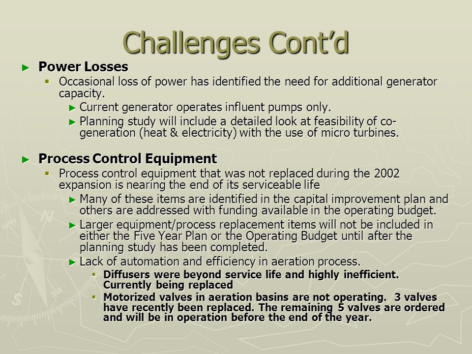 Challenges Contd Power Losses Power Losses Occasional loss of power has identified the need for additional generator capacity.