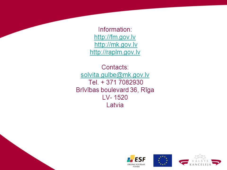 Information: http://fm.gov.lv http://mk.gov.lv http://raplm.gov.lv Contacts: solvita.gulbe@mk.gov.lv Tel.