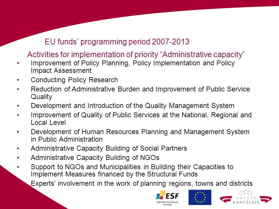 EU funds programming period 2007-2013 Activities for implementation of priority Administrative capacity Improvement of Policy Planning, Policy Impleme
